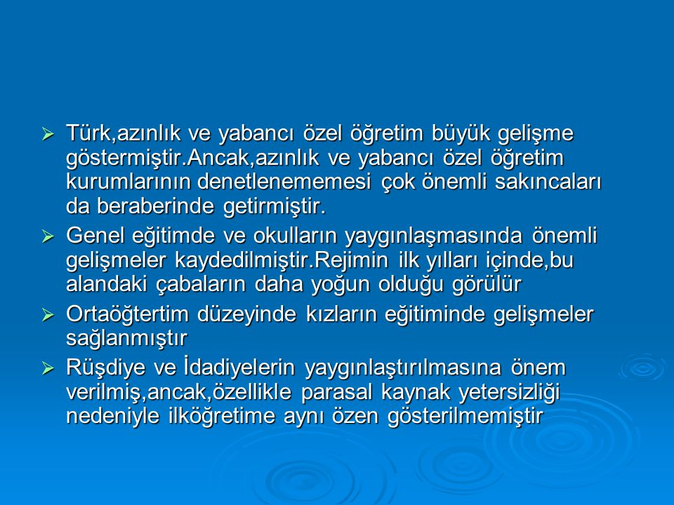  Türk,azınlık ve yabancı özel öğretim büyük gelişme göstermiştir.Ancak,azınlık ve yabancı özel öğretim kurumlarının denetlenememesi çok önemli sakınc