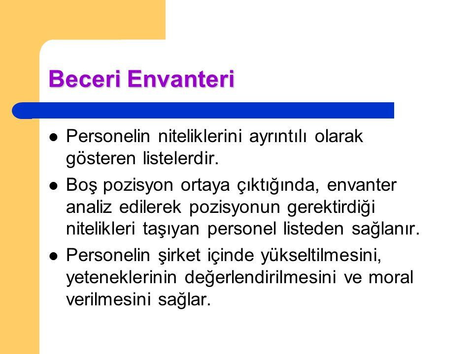 Beceri Envanteri Personelin niteliklerini ayrıntılı olarak gösteren listelerdir. Boş pozisyon ortaya çıktığında, envanter analiz edilerek pozisyonun g