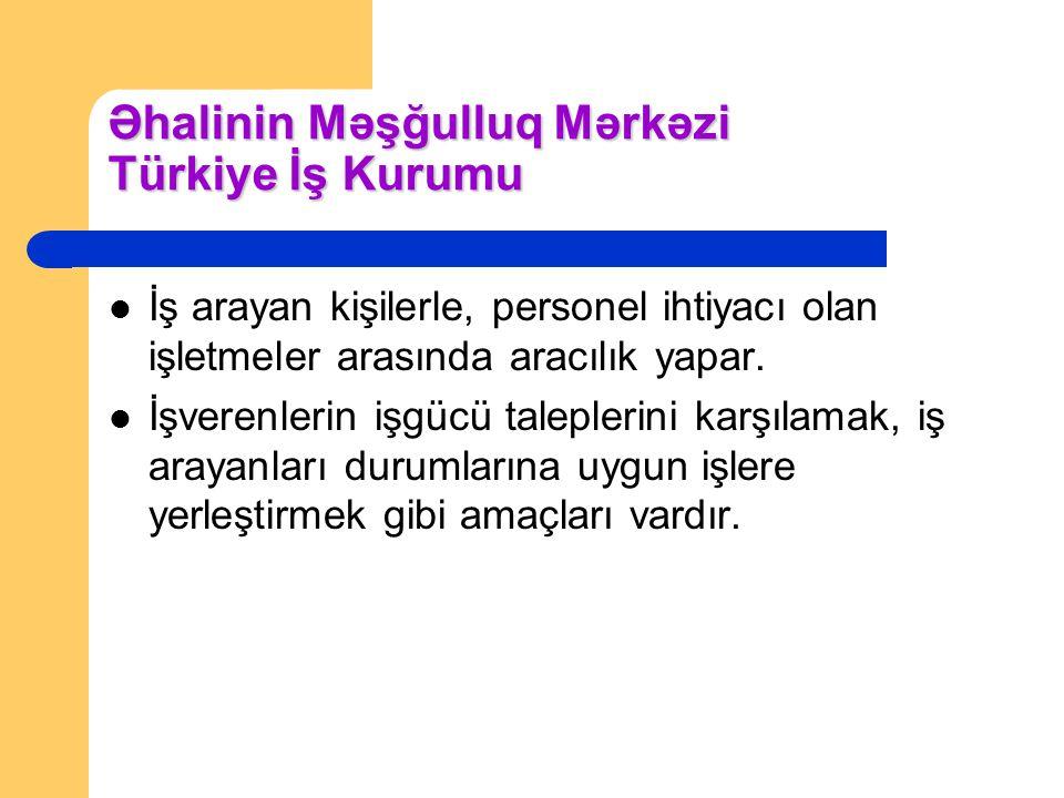 Əhalinin Məşğulluq Mərkəzi Türkiye İş Kurumu İş arayan kişilerle, personel ihtiyacı olan işletmeler arasında aracılık yapar. İşverenlerin işgücü talep