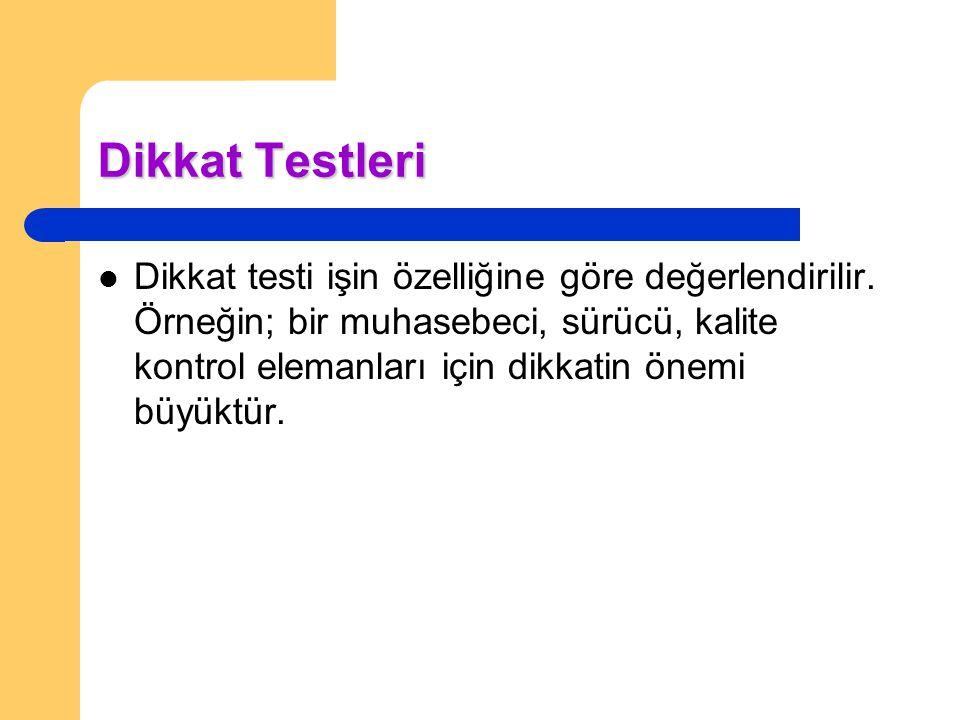 Dikkat Testleri Dikkat testi işin özelliğine göre değerlendirilir. Örneğin; bir muhasebeci, sürücü, kalite kontrol elemanları için dikkatin önemi büyü