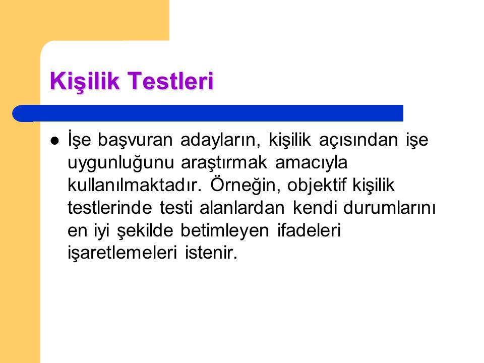 Kişilik Testleri İşe başvuran adayların, kişilik açısından işe uygunluğunu araştırmak amacıyla kullanılmaktadır. Örneğin, objektif kişilik testlerinde