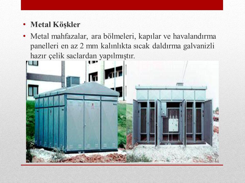 Metal Köşkler Metal mahfazalar, ara bölmeleri, kapılar ve havalandırma panelleri en az 2 mm kalınlıkta sıcak daldırma galvanizli hazır çelik saclardan