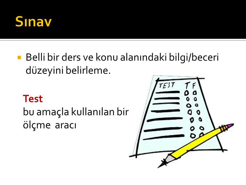  Belli bir ders ve konu alanındaki bilgi/beceri düzeyini belirleme. Test bu amaçla kullanılan bir ölçme aracı