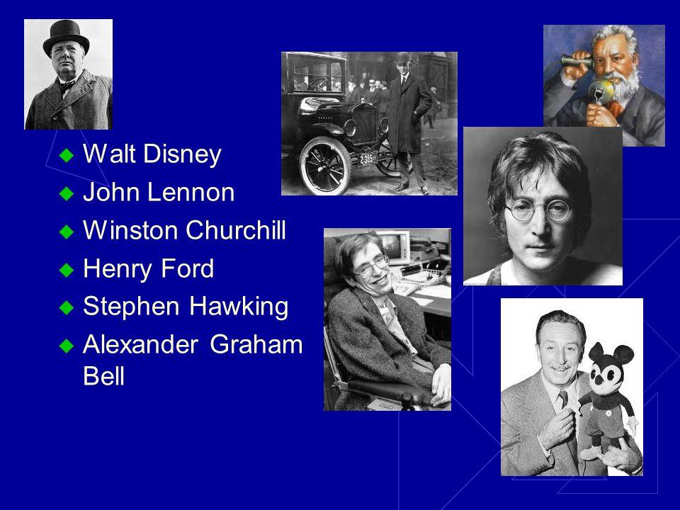  Walt Disney  John Lennon  Winston Churchill  Henry Ford  Stephen Hawking  Alexander Graham Bell