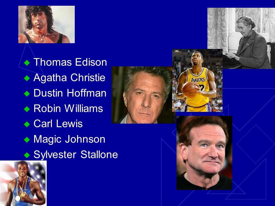  Thomas Edison  Agatha Christie  Dustin Hoffman  Robin Williams  Carl Lewis  Magic Johnson  Sylvester Stallone