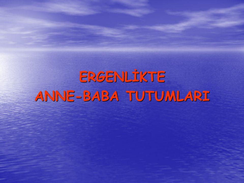 ERGENLİKTE ANNE-BABA TUTUMLARI
