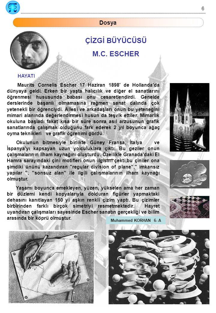 HAYATI Maurits Cornelis Escher 17 Haziran 1898' de Hollanda'da dünyaya geldi. Erken bir yaşta halıcılık ve diğer el sanatlarını öğrenmesi hususunda ba