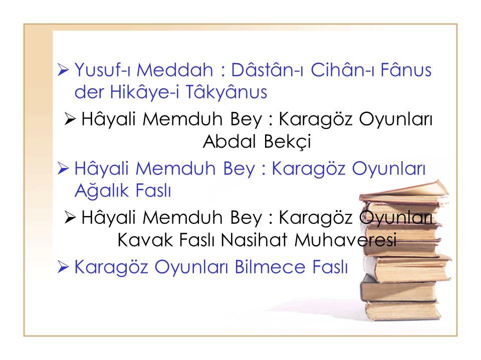  Yusuf-ı Meddah : Dâstân-ı Cihân-ı Fânus der Hikâye-i Tâkyânus  Hâyali Memduh Bey : Karagöz Oyunları Abdal Bekçi  Hâyali Memduh Bey : Karagöz Oyunl