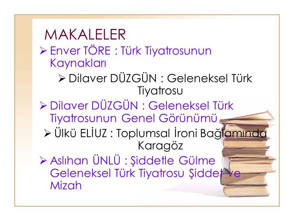 MAKALELER  Enver TÖRE : Türk Tiyatrosunun Kaynakları  Dilaver DÜZGÜN : Geleneksel Türk Tiyatrosu  Dilaver DÜZGÜN : Geleneksel Türk Tiyatrosunun Gen