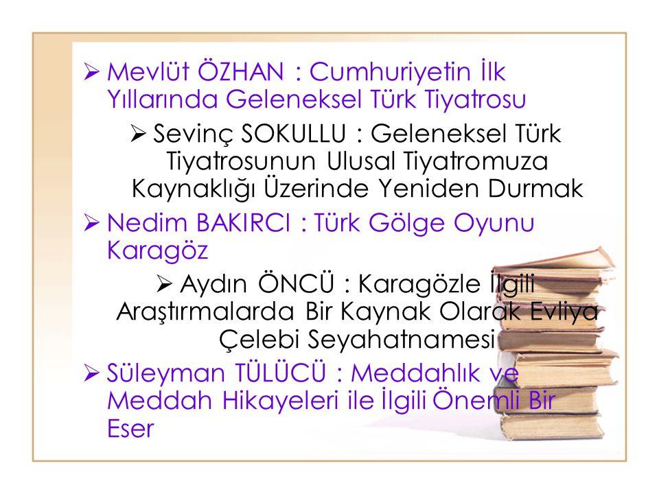  Mevlüt ÖZHAN : Cumhuriyetin İlk Yıllarında Geleneksel Türk Tiyatrosu  Sevinç SOKULLU : Geleneksel Türk Tiyatrosunun Ulusal Tiyatromuza Kaynaklığı Ü