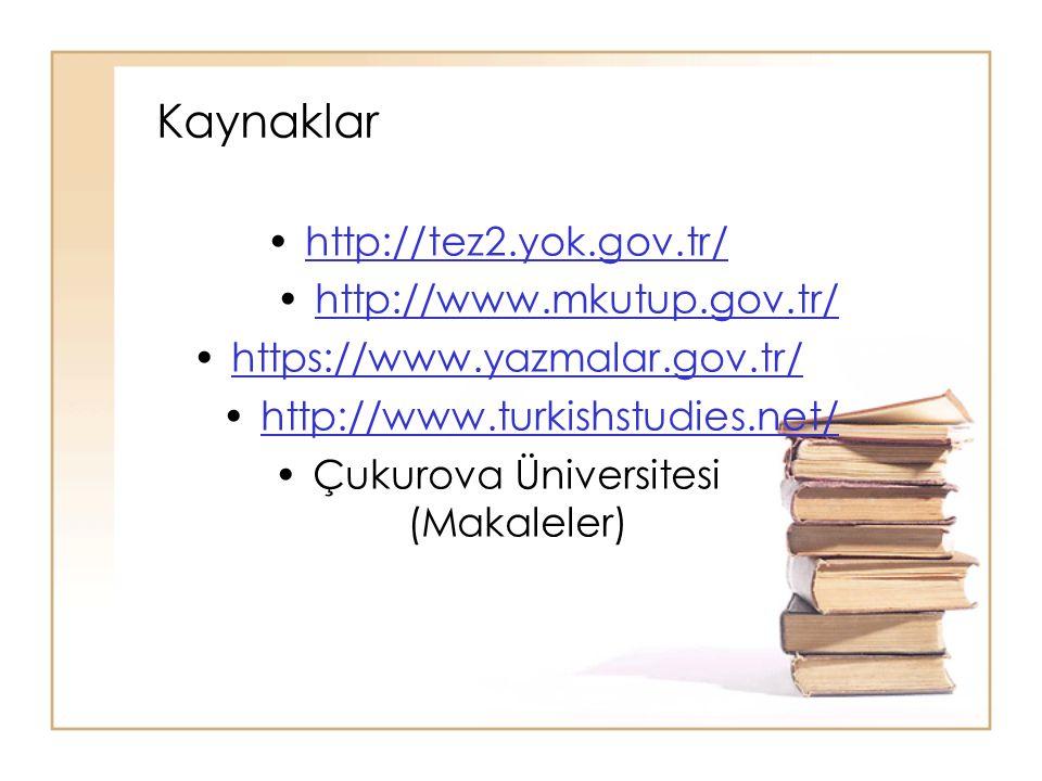 Kaynaklar http://tez2.yok.gov.tr/ http://www.mkutup.gov.tr/ https://www.yazmalar.gov.tr/ http://www.turkishstudies.net/ Çukurova Üniversitesi (Makalel