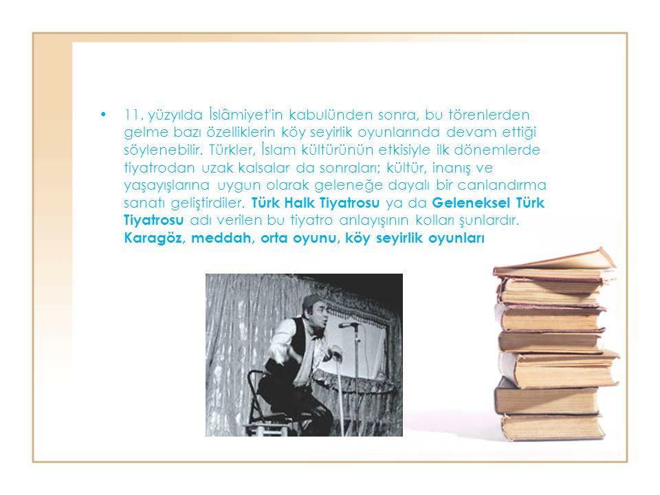 11. yüzyılda İslâmiyet'in kabulünden sonra, bu törenlerden gelme bazı özelliklerin köy seyirlik oyunlarında devam ettiği söylenebilir. Türkler, İslam