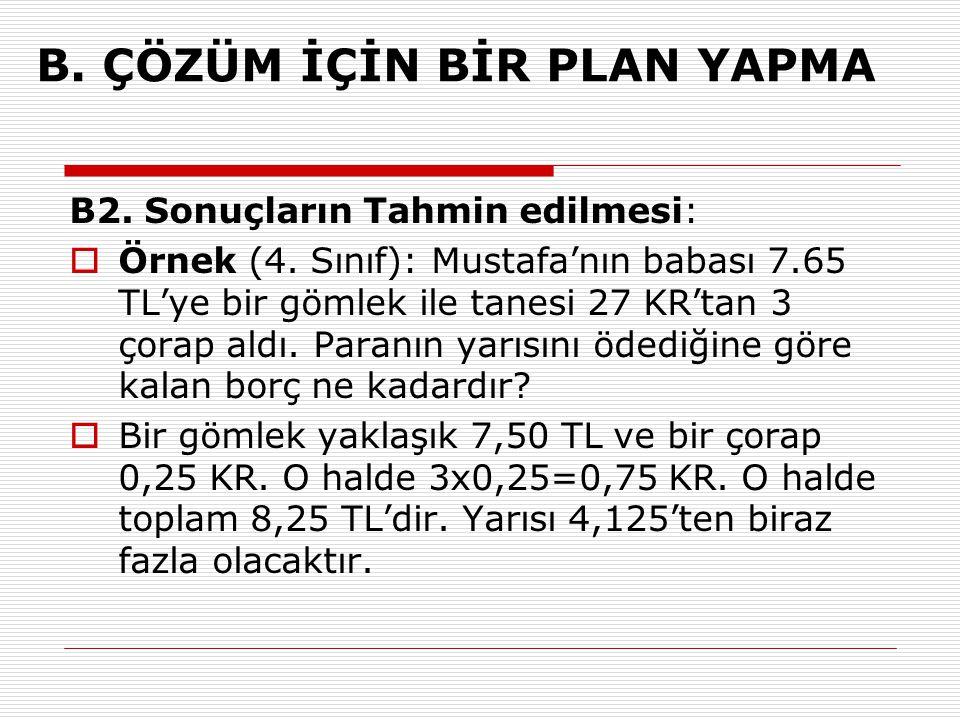 B2. Sonuçların Tahmin edilmesi:  Örnek (4. Sınıf): Mustafa'nın babası 7.65 TL'ye bir gömlek ile tanesi 27 KR'tan 3 çorap aldı. Paranın yarısını ödedi
