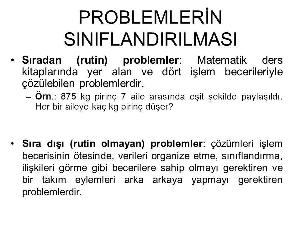 PROBLEMLERİN SINIFLANDIRILMASI Sıradan (rutin) problemler: Matematik ders kitaplarında yer alan ve dört işlem becerileriyle çözülebilen problemlerdir.