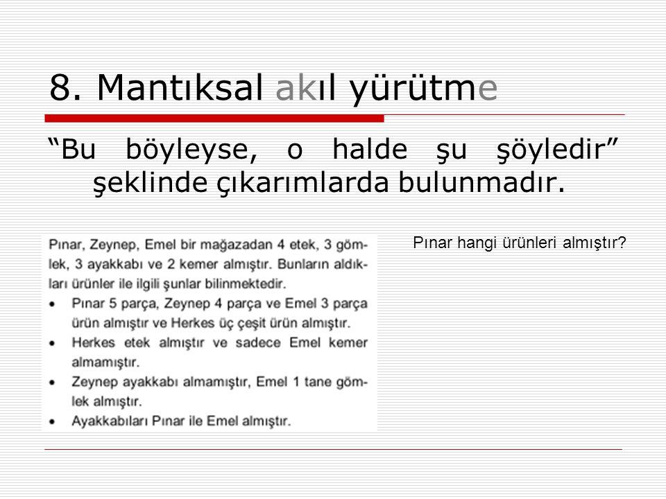 """8. Mantıksal akıl yürütme """"Bu böyleyse, o halde şu şöyledir"""" şeklinde çıkarımlarda bulunmadır. Pınar hangi ürünleri almıştır?"""