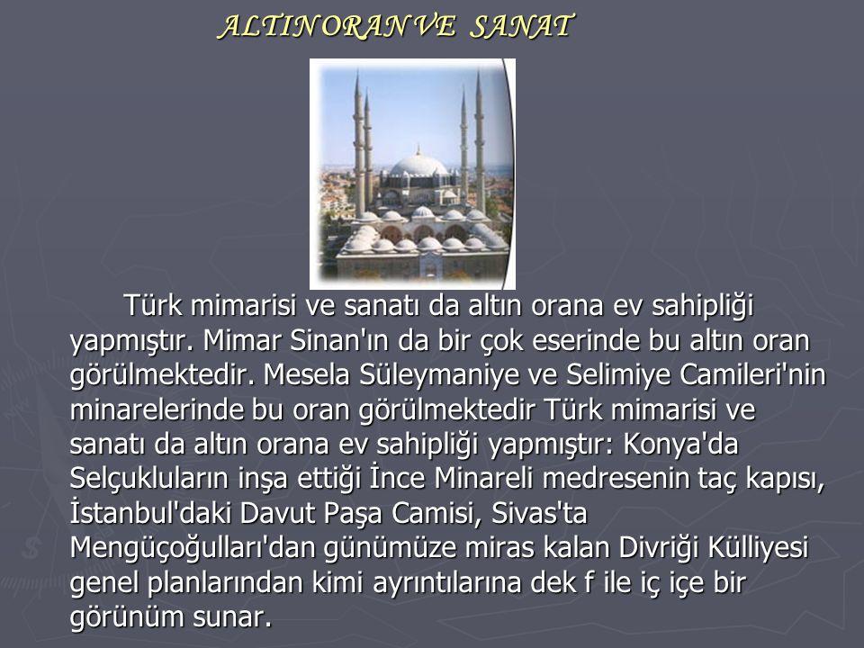 ALTIN ORAN VE SANAT ALTIN ORAN VE SANAT Türk mimarisi ve sanatı da altın orana ev sahipliği yapmıştır. Mimar Sinan'ın da bir çok eserinde bu altın ora