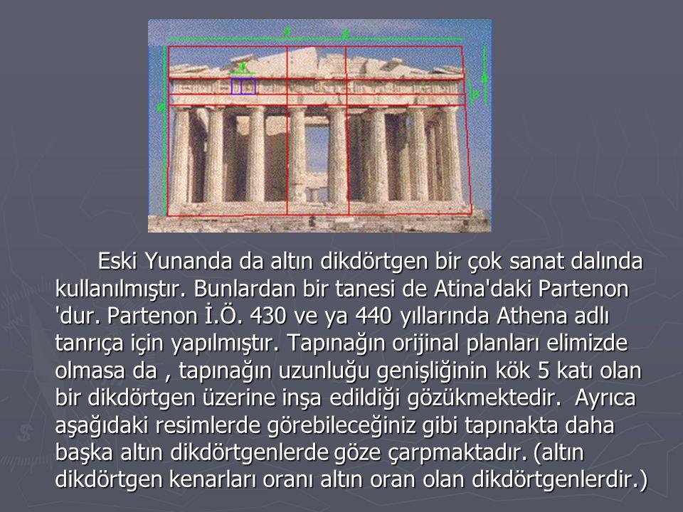 Eski Yunanda da altın dikdörtgen bir çok sanat dalında kullanılmıştır. Bunlardan bir tanesi de Atina'daki Partenon 'dur. Partenon İ.Ö. 430 ve ya 440 y