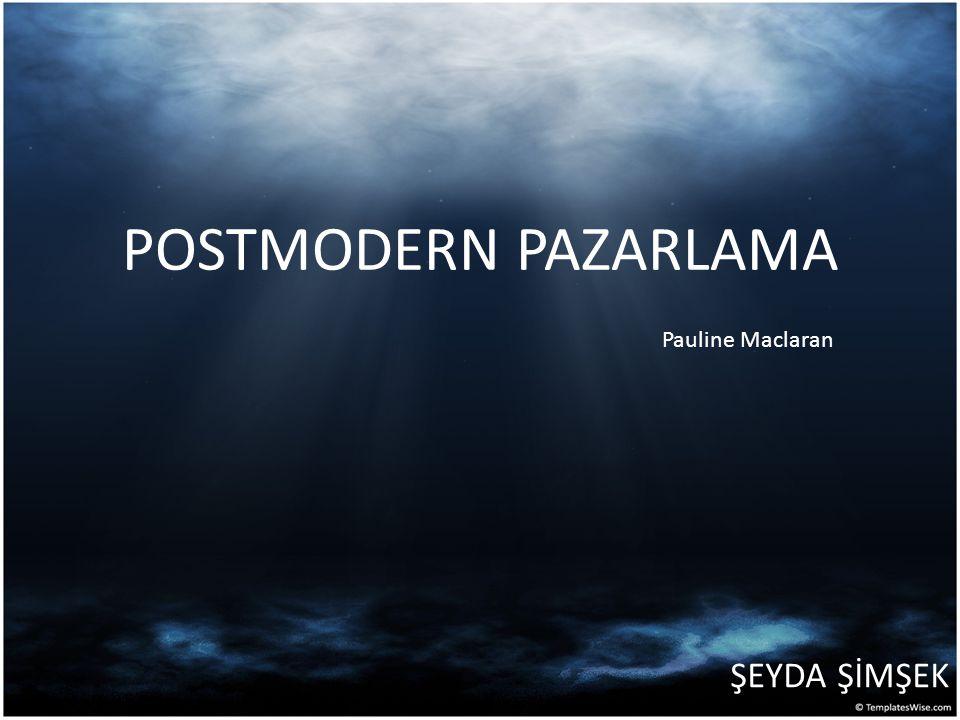 POSTMODERN PAZARLAMA Pauline Maclaran ŞEYDA ŞİMŞEK