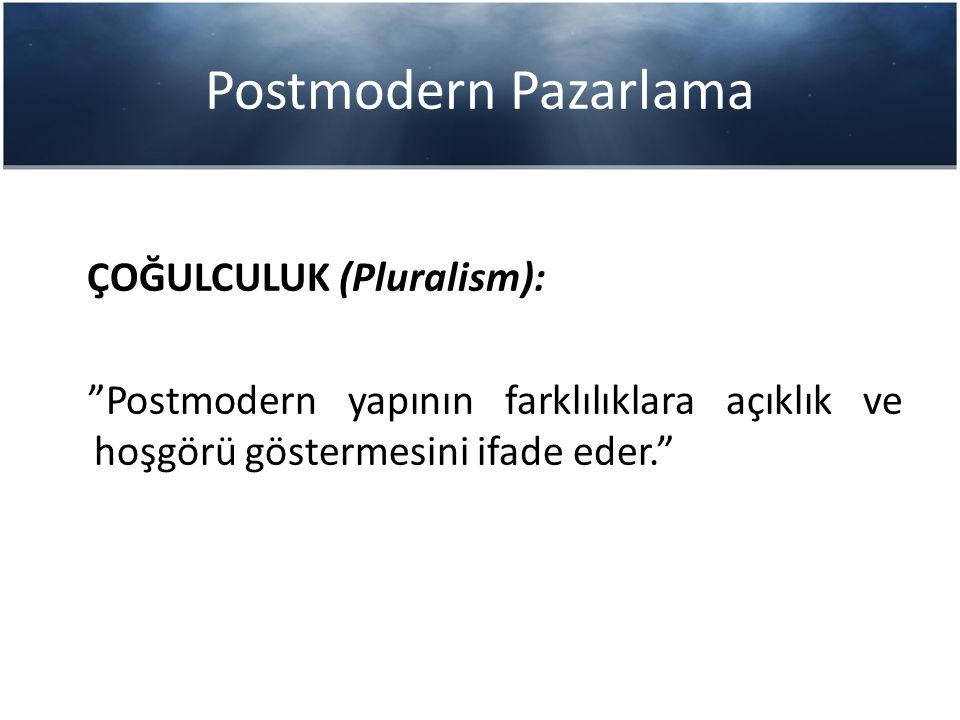 """Postmodern Pazarlama ÇOĞULCULUK (Pluralism): """"Postmodern yapının farklılıklara açıklık ve hoşgörü göstermesini ifade eder."""""""