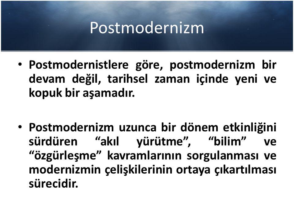 Postmodernizm Postmodernistlere göre, postmodernizm bir devam değil, tarihsel zaman içinde yeni ve kopuk bir aşamadır. Postmodernizm uzunca bir dönem