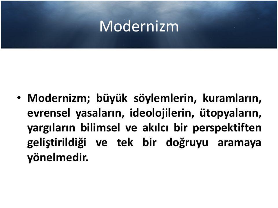 Modernizm Modernizm; büyük söylemlerin, kuramların, evrensel yasaların, ideolojilerin, ütopyaların, yargıların bilimsel ve akılcı bir perspektiften ge