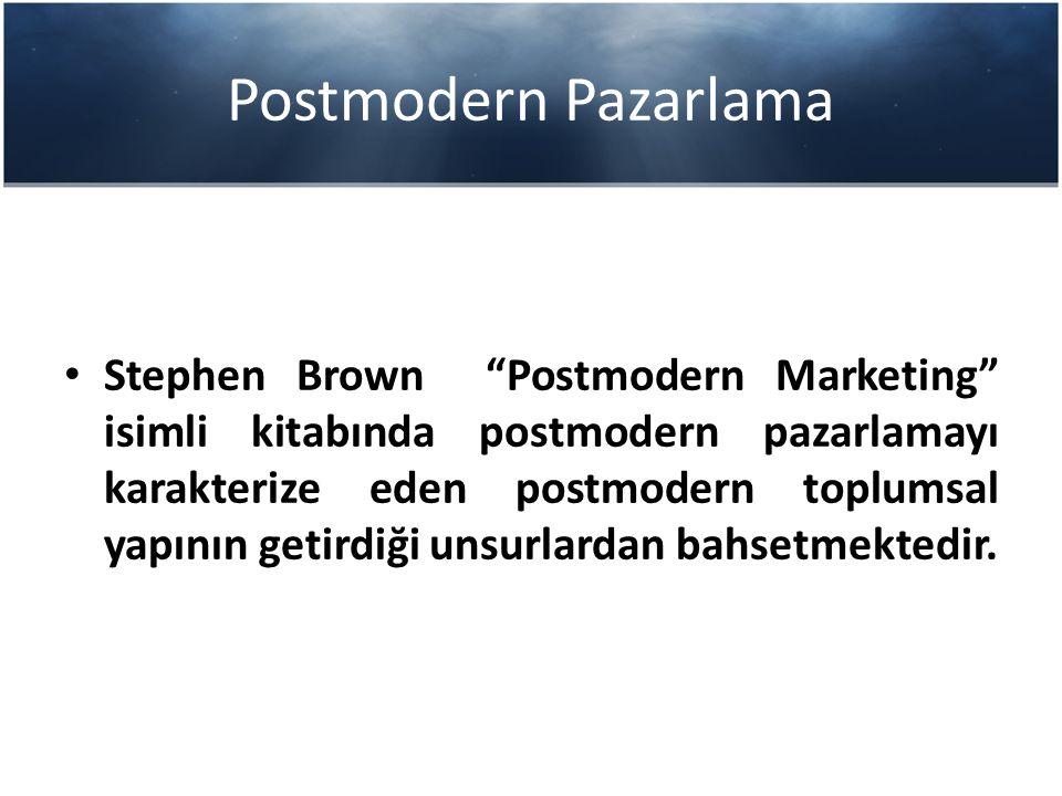 """Postmodern Pazarlama Stephen Brown """"Postmodern Marketing"""" isimli kitabında postmodern pazarlamayı karakterize eden postmodern toplumsal yapının getird"""