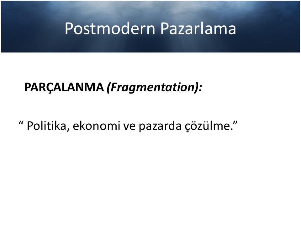 Postmodern Pazarlama FARKLILAŞTIRILMANIN GİDERİLMESİ (De differantiation): Geleneksel sınırların bulanıklaşması ve hiyerarşik yapıların erozyona uğraması, yok edilmesi.