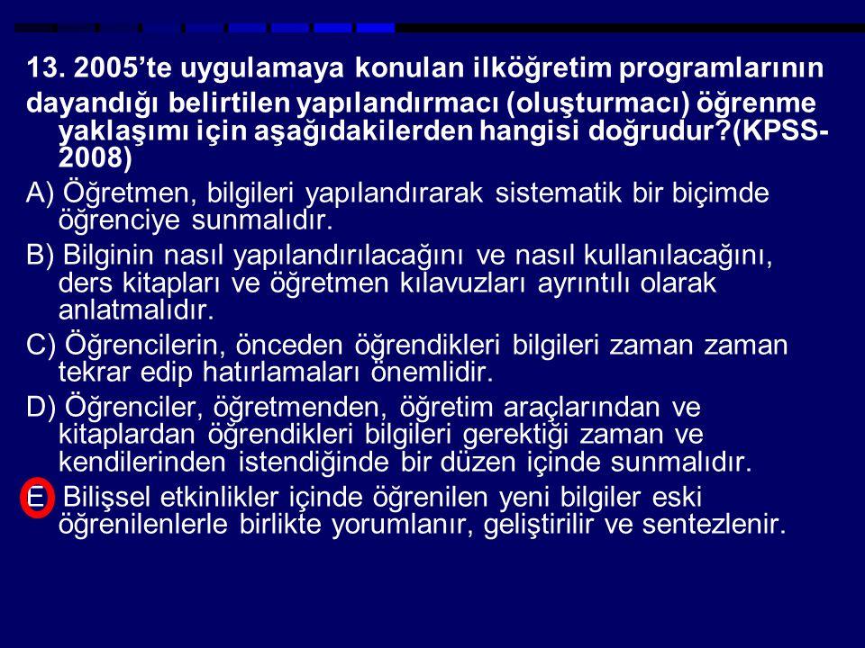 13. 2005'te uygulamaya konulan ilköğretim programlarının dayandığı belirtilen yapılandırmacı (oluşturmacı) öğrenme yaklaşımı için aşağıdakilerden hang