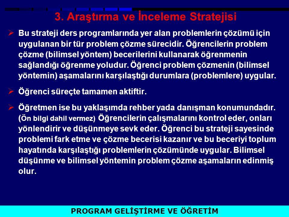 3. Araştırma ve İnceleme Stratejisi  Bu strateji ders programlarında yer alan problemlerin çözümü için uygulanan bir tür problem çözme sürecidir. Öğr