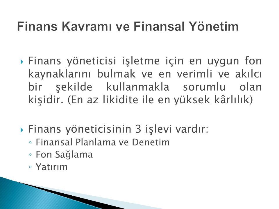  Finans yöneticisi işletme için en uygun fon kaynaklarını bulmak ve en verimli ve akılcı bir şekilde kullanmakla sorumlu olan kişidir. (En az likidit