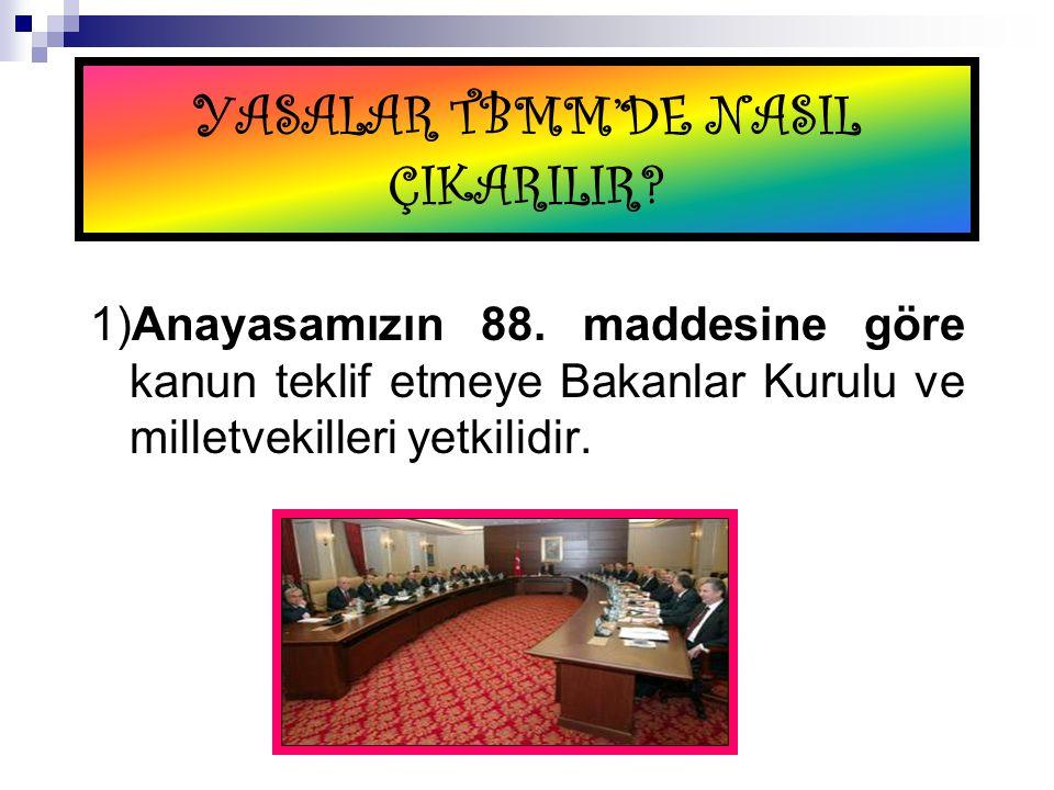 4)Daha sonra meclis tarafından çıkartılan kanun Cumhurbaşkanının onayına sunulur.