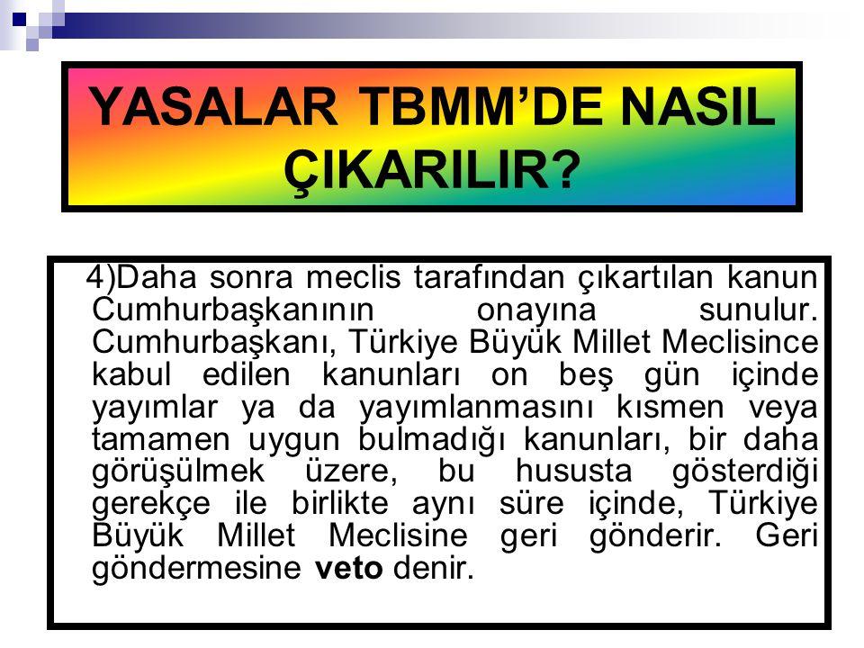 4)Daha sonra meclis tarafından çıkartılan kanun Cumhurbaşkanının onayına sunulur. Cumhurbaşkanı, Türkiye Büyük Millet Meclisince kabul edilen kanunlar