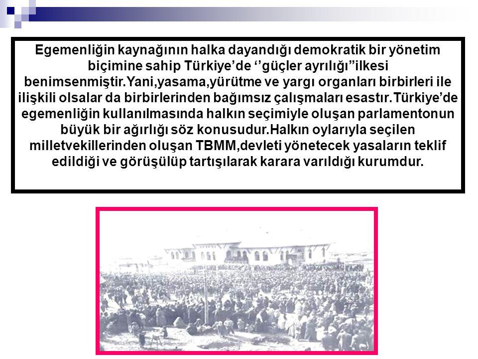 Egemenliğin kaynağının halka dayandığı demokratik bir yönetim biçimine sahip Türkiye'de ''güçler ayrılığı''ilkesi benimsenmiştir.Yani,yasama,yürütme v