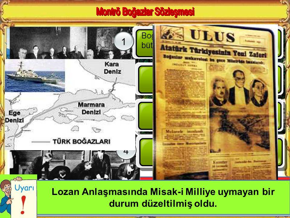 Lozan anlaşmasında Boğazların durumu nasıldı? Boğazları başkanı Türk olan uluslar arası bir komisyon yönetecek. Boğazların her iki yakasında 15 kilome