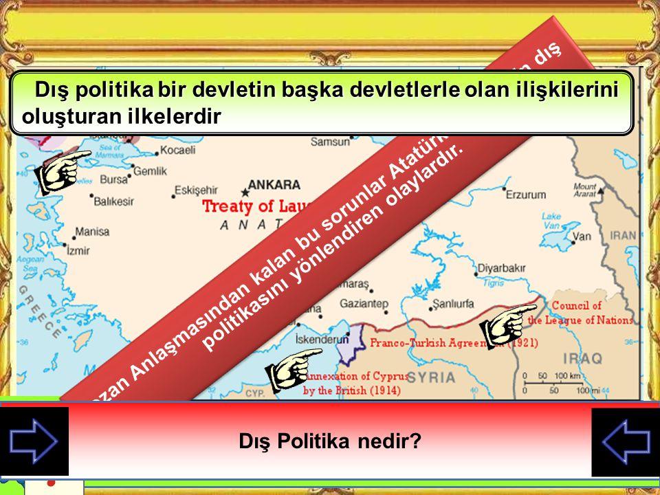 KAZANIMLAR 1.Lozan Barış Antlaşması'nın Türk dış politikasının gelişimine yaptığı etkileri değerlendirir. 2.Atatürk Dönemi Türk dış politikasının teme