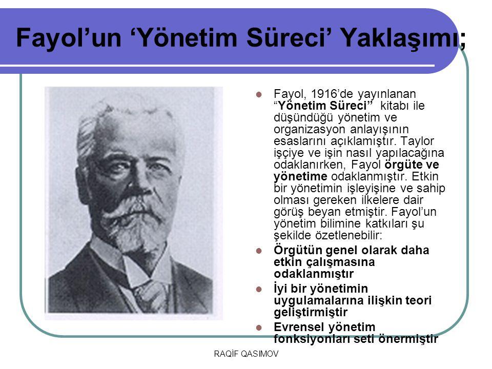 "RAQİF QASIMOV Fayol'un 'Yönetim Süreci' Yaklaşımı; Fayol, 1916'de yayınlanan ""Yönetim Süreci"" kitabı ile düşündüğü yönetim ve organizasyon anlayışının"