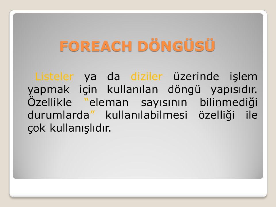 Foreach ( Değişken Tipi Değişken Adı in Liste Adı Ya Da Dizi) { Komutlar; }