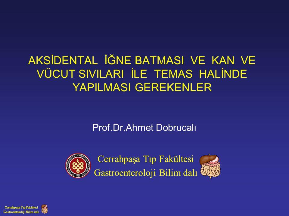 AKSİDENTAL İĞNE BATMASI VE KAN VE VÜCUT SIVILARI İLE TEMAS HALİNDE YAPILMASI GEREKENLER Prof.Dr.Ahmet Dobrucalı Cerrahpaşa Tıp Fakültesi Gastroenterol