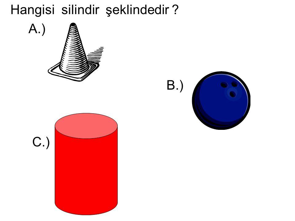 Hangisi silindir şeklindedir ? A.) B.) C.)