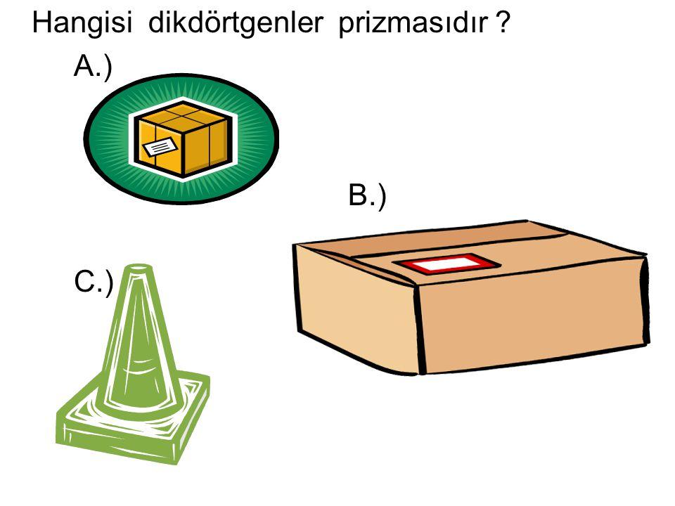 Hangisi dikdörtgenler prizmasıdır ? A.) B.) C.)