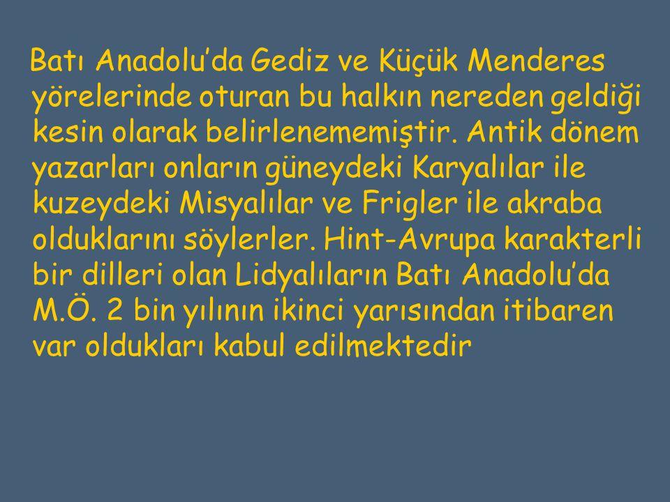 Batı Anadolu'da Gediz ve Küçük Menderes yörelerinde oturan bu halkın nereden geldiği kesin olarak belirlenememiştir. Antik dönem yazarları onların gün
