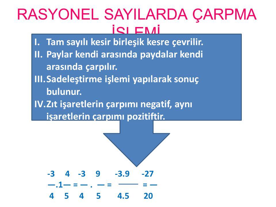RASYONEL SAYILARDA ÇARPMA İŞLEMİ I.Tam sayılı kesir birleşik kesre çevrilir. II.Paylar kendi arasında paydalar kendi arasında çarpılır. III.Sadeleştir