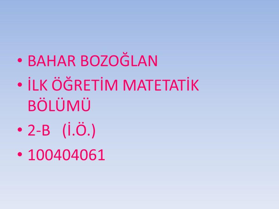 BAHAR BOZOĞLAN İLK ÖĞRETİM MATETATİK BÖLÜMÜ 2-B (İ.Ö.) 100404061