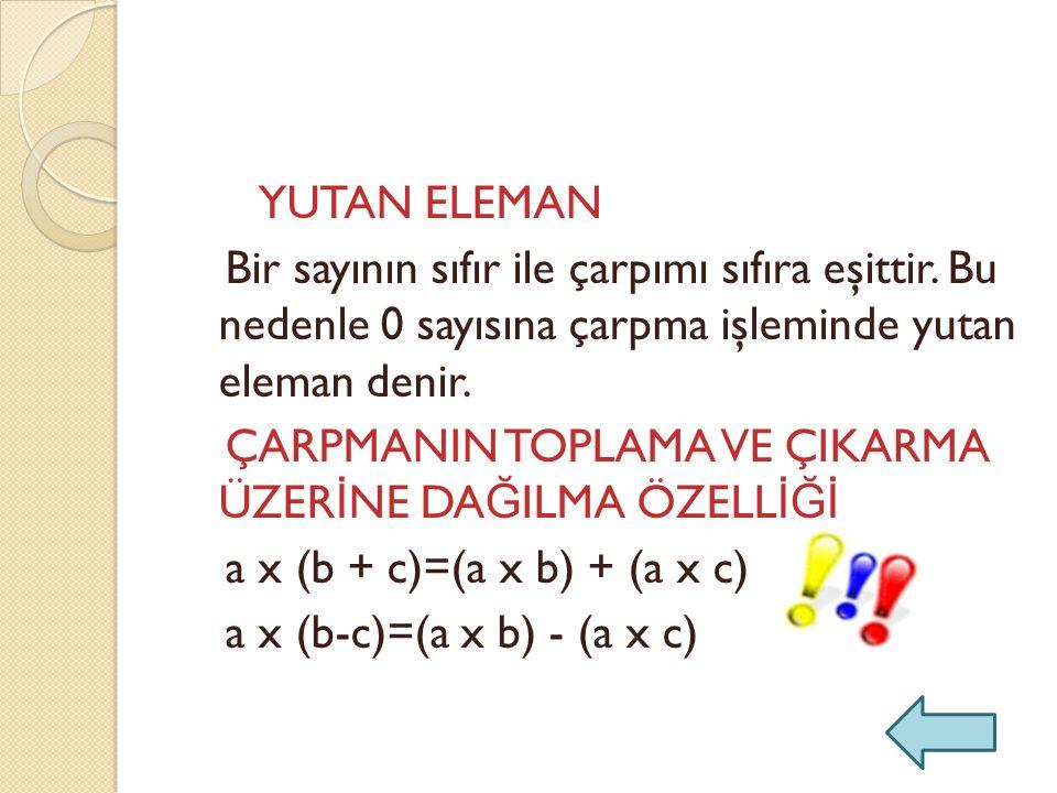 YUTAN ELEMAN Bir sayının sıfır ile çarpımı sıfıra eşittir.