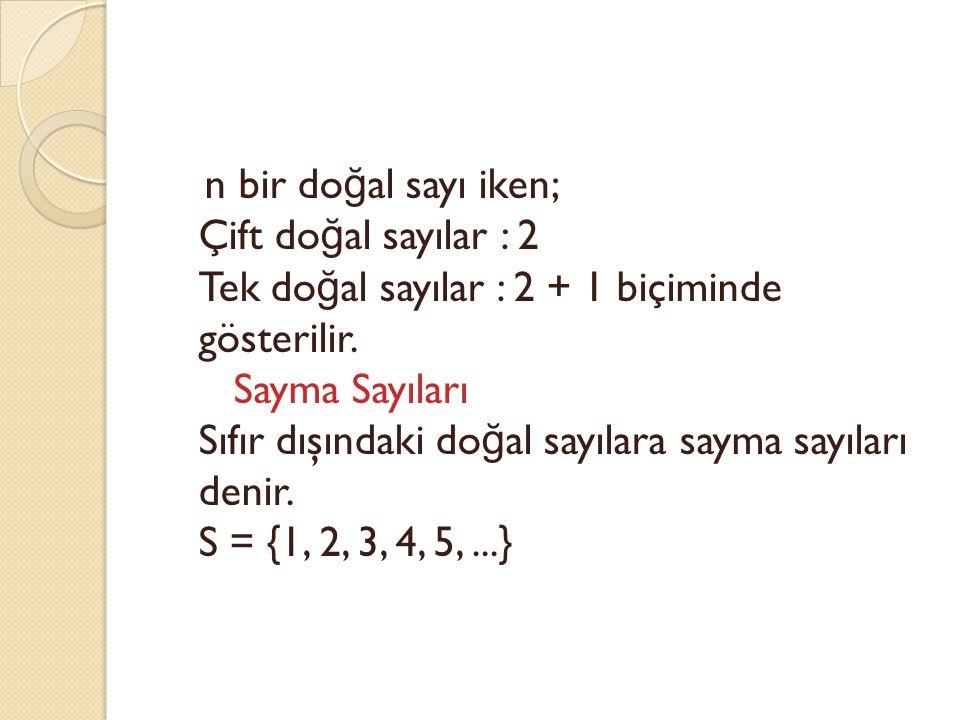 n bir do ğ al sayı iken; Çift do ğ al sayılar : 2 Tek do ğ al sayılar : 2 + 1 biçiminde gösterilir.