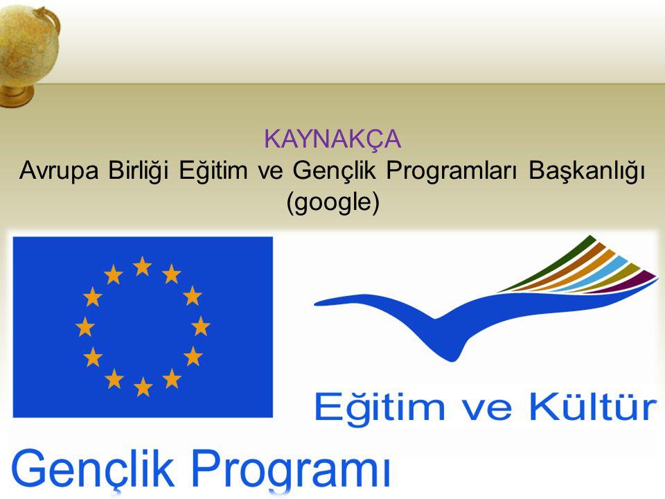 KAYNAKÇA Avrupa Birliği Eğitim ve Gençlik Programları Başkanlığı (google)