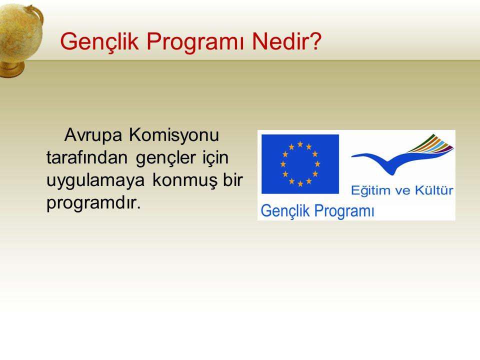 Gençlik Programı Nedir? Avrupa Komisyonu tarafından gençler için uygulamaya konmuş bir programdır.
