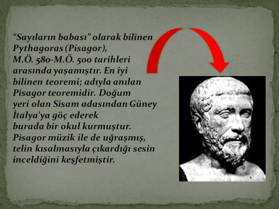 """""""Sayıların babası"""" olarak bilinen Pythagoras (Pisagor), M.Ö. 580-M.Ö. 500 tarihleri arasında yaşamıştır. En iyi bilinen teoremi; adıyla anılan Pisagor"""