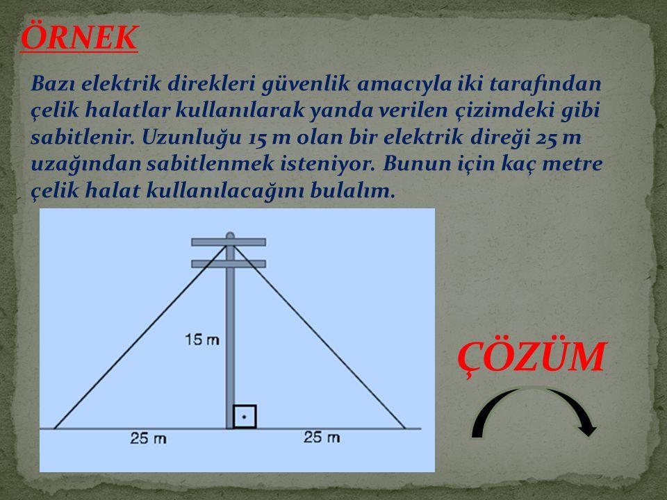 ÖRNEK Bazı elektrik direkleri güvenlik amacıyla iki tarafından çelik halatlar kullanılarak yanda verilen çizimdeki gibi sabitlenir. Uzunluğu 15 m olan