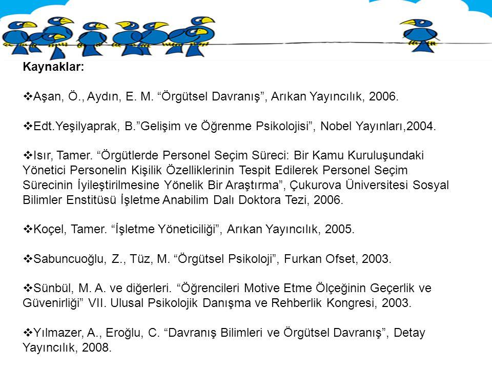 """Kaynaklar:  Aşan, Ö., Aydın, E. M. """"Örgütsel Davranış"""", Arıkan Yayıncılık, 2006.  Edt.Yeşilyaprak, B.""""Gelişim ve Öğrenme Psikolojisi"""", Nobel Yayınla"""